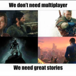 Exactly! For me it's the story that makes a game special.