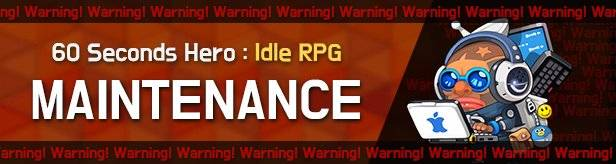 60 Seconds Hero: Idle RPG: Notices - Temporary Maintenance on 5/20(Mon) 00:00AM-01:00AM (UTC-7) image 1