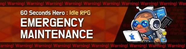 60 Seconds Hero: Idle RPG: Notices - Emergency Maintenance on 5/30(Thu) 01:30AM – 02:00AM (UTC-7) image 1