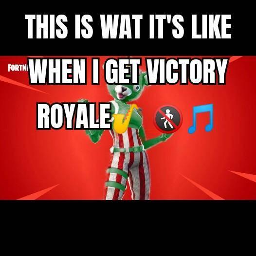 Fortnite: Memes - When I get a victory Royale #NODANCING #VICTORYROYALE image 1