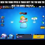 Wen you think piper is trash