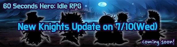 60 Seconds Hero: Idle RPG: Notices - Four New Knights Upcoming on 7/10(Wed) image 1