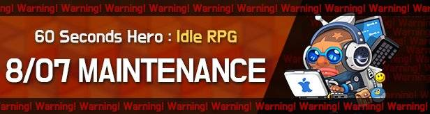 60 Seconds Hero: Idle RPG: Notices - Maintenance on 8/07(Wed) 00:00AM – 02:00AM (UTC-7) image 1
