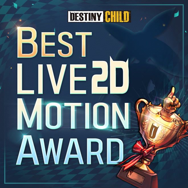 DESTINY CHILD: PAST NEWS - [EVENT] The Best 2D Live Motion Award image 1