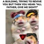 ALL FATHER, GIVE ME SIGHT!