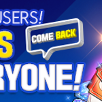 Users are Back!  Welcome presents for EVERYONE!