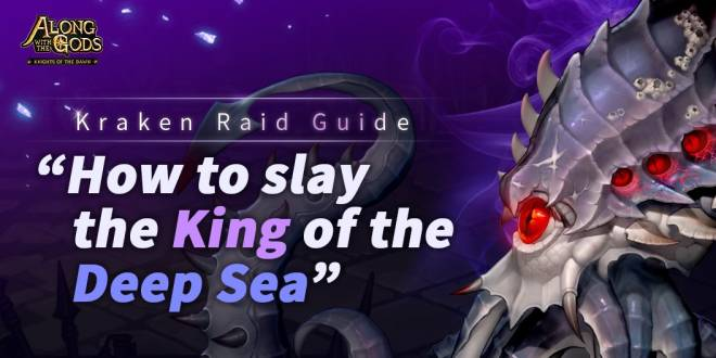Along with the Gods: Knights of the Dawn: Tips and Guides - Kraken Raid Guide: How to Slay the King of the Deep Sea  image 1
