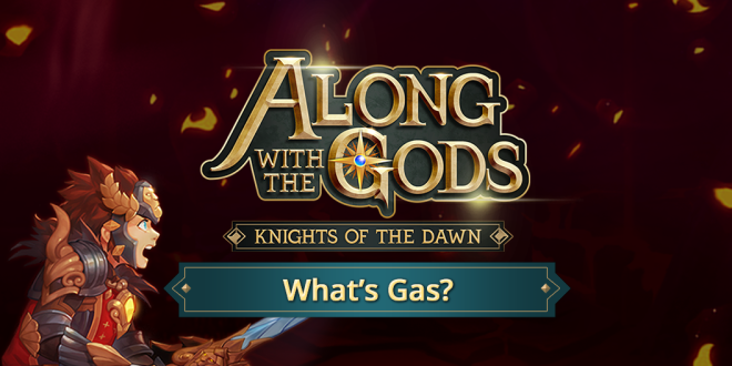 Along with the Gods: Knights of the Dawn: Tips and Guides - AWTG's Blockchain explainer - Gas? image 2