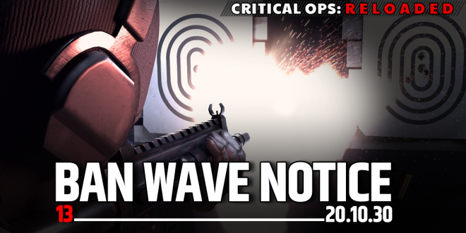ENG Critical Ops: Reloaded: Announcements - [Ban Wave Notice 13] image 1