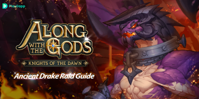 Along with the Gods: Knights of the Dawn: Tips and Guides - Ancient Drake Raid Guide image 1