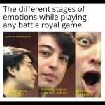 The different stages of emotion s while playing any battle Royal game