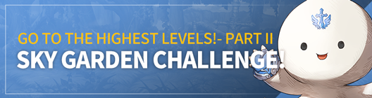 Lucid Adventure: ◆ Event - Go to the highest levels! - Part II Sky Garden Challenge!  image 1